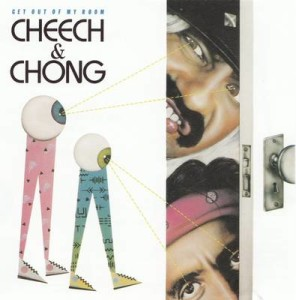 Cheech--Chong-Get-Out-Of-My-Room