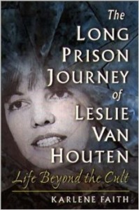 The Long Prison Journey of Leslie van Houten Life Beyond The Cult
