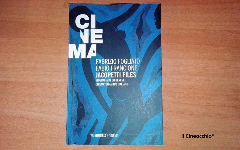 [recensione libro + intervista] Jacopetti Files di Fabrizio Fogliato e Fabio Francione