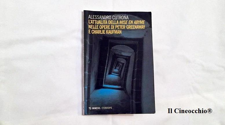 [recensione libro + intervista] L'attualità della «mise en abyme» nelle opere di Peter Greenaway e Charlie Kaufman di Alessandro Cutrona